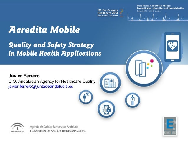 Acredita Mobile Quality and Safety Strategy in Mobile Health Applications Javier Ferrero CIO,AndalusianAgencyforHealth...