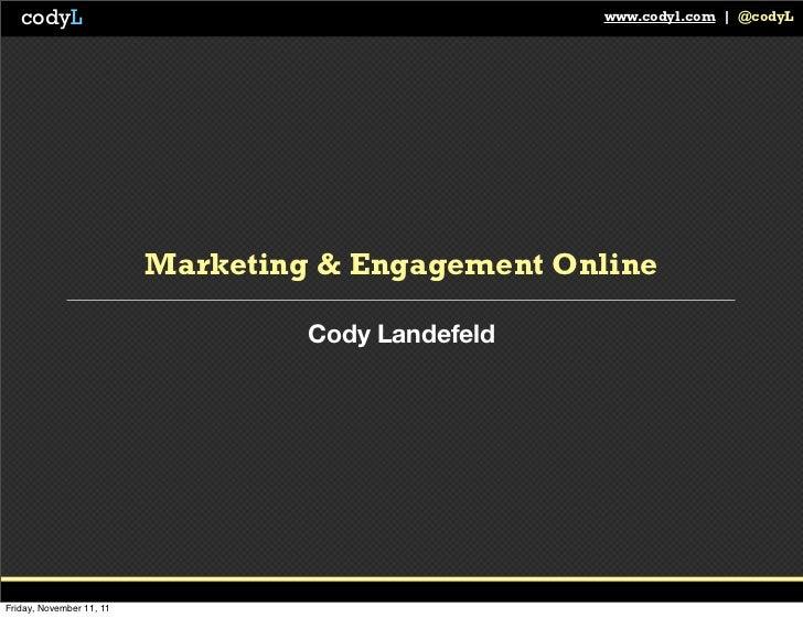 codyL                                            www.codyl.com   @codyL                          Marketing & Engagement On...