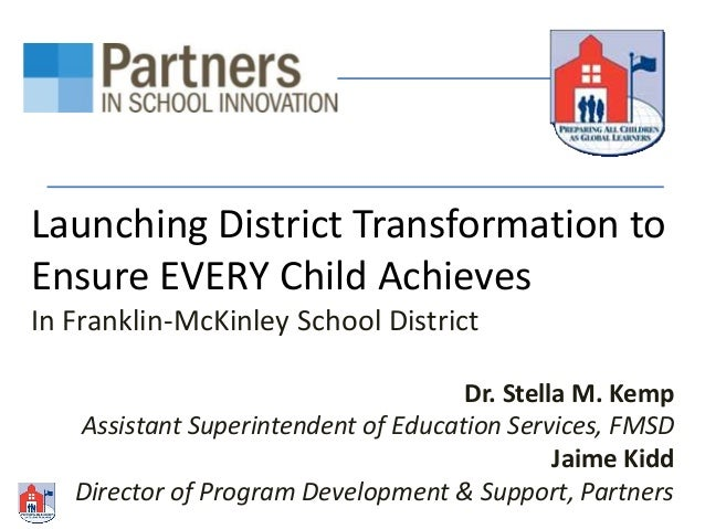 Launching District Transformation to Ensure EVERY Child Achieves In Franklin-McKinley School District Dr. Stella M. Kemp A...