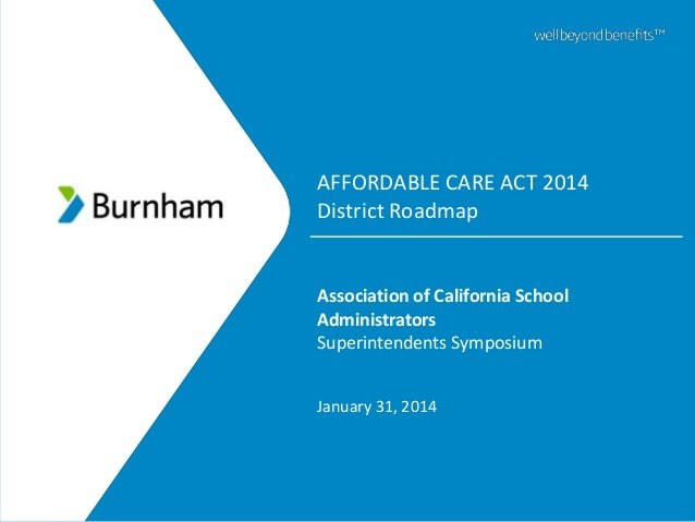 AFFORDABLE CARE ACT 2014 District Roadmap  Association of California School Administrators Superintendents Symposium Janua...