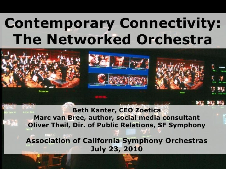 Contemporary Connectivity:<br />The Networked Orchestra<br />Beth Kanter, CEO ZoeticaMarc van Bree, author, social media c...