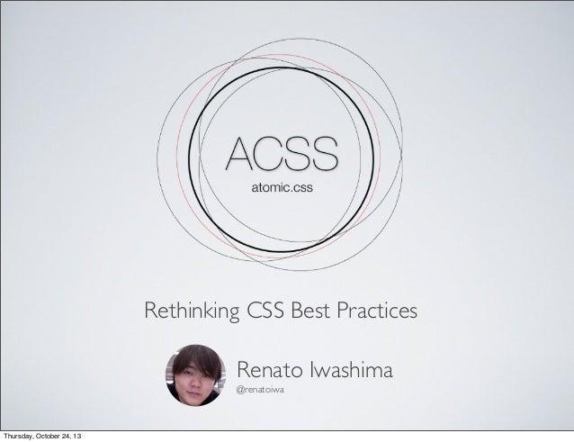Rethinking CSS Best Practices Renato Iwashima @renatoiwa  Thursday, October 24, 13