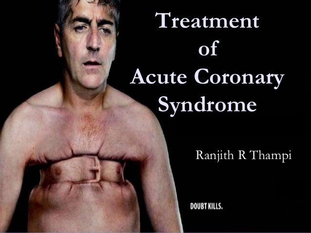 Treatment      ofAcute Coronary  Syndrome     Ranjith R Thampi