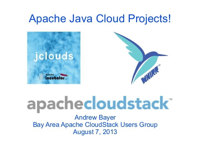 Apache Java Cloud Projects! Andrew Bayer Bay Area Apache CloudStack Users Group August 7, 2013