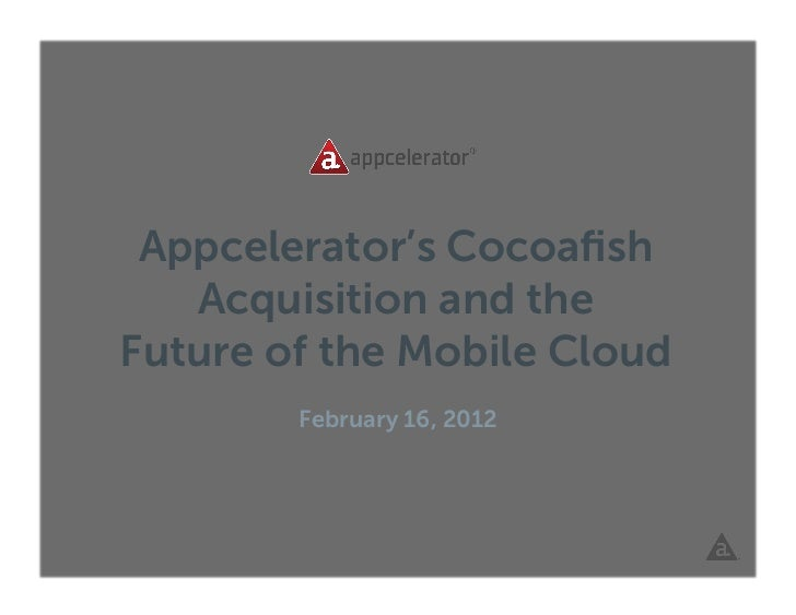 Appcelerator's Cocoafish   Acquisition and theFuture of the Mobile Cloud        February 16, 2012