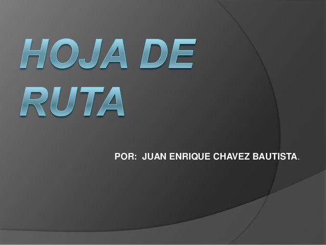POR: JUAN ENRIQUE CHAVEZ BAUTISTA.