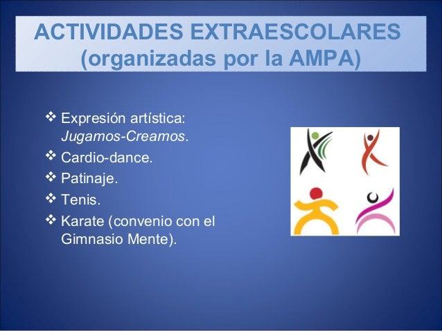  Expresión artística: Jugamos-Creamos.  Cardio-dance.  Patinaje.  Tenis.  Karate (convenio con el Gimnasio Mente). AC...