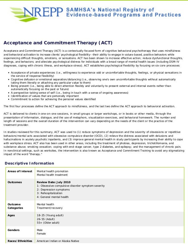 Acceptance and Commitment Therapy (ACT) Acceptance and Commitment Therapy (ACT) is a contextually focused form of cognitiv...