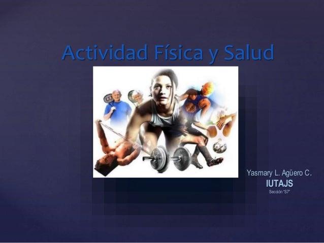 """Actividad Física y Salud Yasmary L. Agüero C. IUTAJS Sección """"S7"""""""