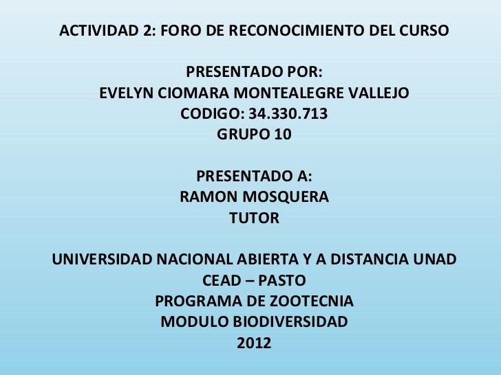 ACTIVIDAD 2: FORO DE RECONOCIMIENTO DEL CURSO                PRESENTADO POR:     EVELYN CIOMARA MONTEALEGRE VALLEJO       ...