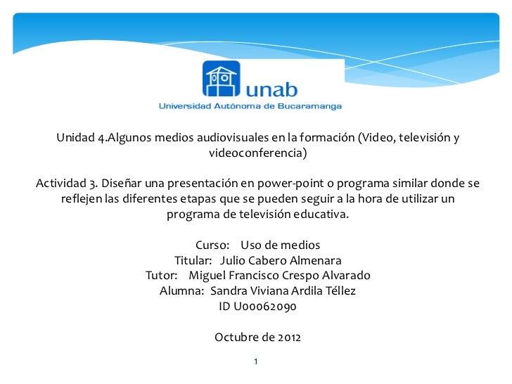 Unidad 4.Algunos medios audiovisuales en la formación (Video, televisión y                             videoconferencia)Ac...