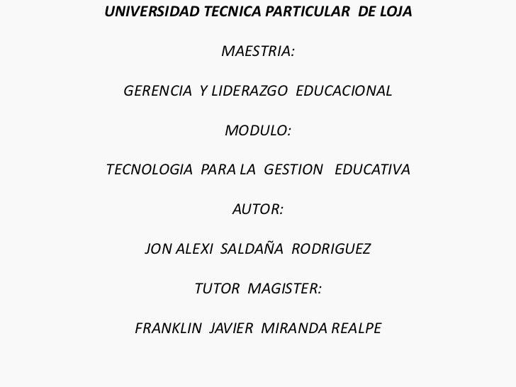 UNIVERSIDAD TECNICA PARTICULAR DE LOJA              MAESTRIA:  GERENCIA Y LIDERAZGO EDUCACIONAL              MODULO:TECNOL...