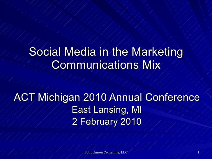 Social Media in the Marketing Communications Mix ACT Michigan 2010 Annual Conference East Lansing, MI 2 February 2010