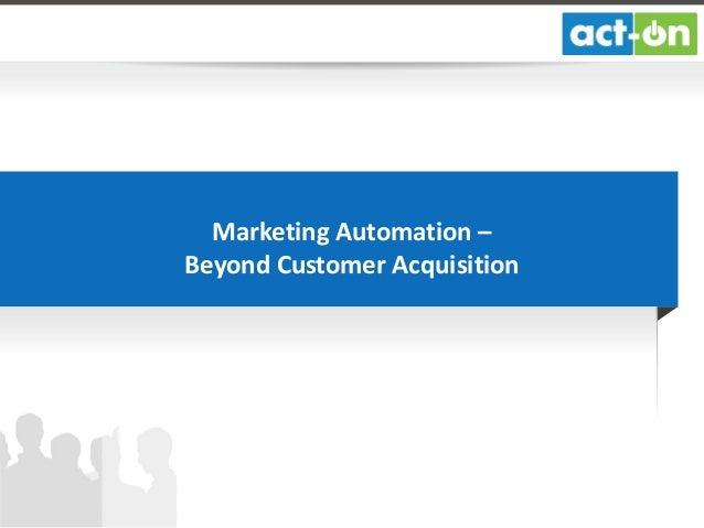 Marketing Automation - Beyond Customer Acquisition