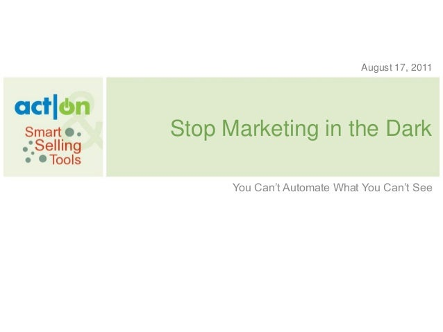 """August 17, 2011Stop Marketing in the Dark      You Can""""t Automate What You Can""""t See"""
