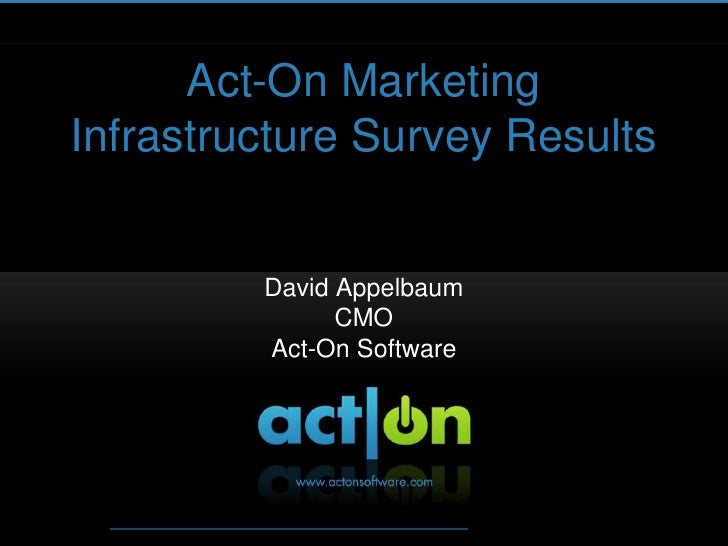 Act-On Marketing Infrastructure Survey Results<br />David Appelbaum<br />CMO<br />Act-On Software<br />