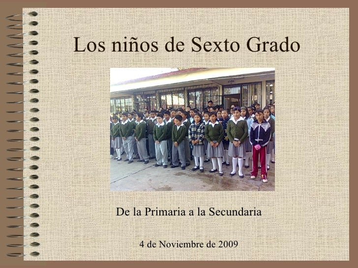 Los niños de Sexto Grado De la Primaria a la Secundaria 4 de Noviembre de 2009