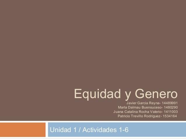 Equidad y Genero      Javier Garcia Reyna- 14489991                       Marla Dalmau Buensuceso- 1480290                ...