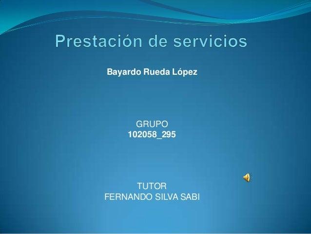 Bayardo Rueda López      GRUPO    102058_295      TUTORFERNANDO SILVA SABI