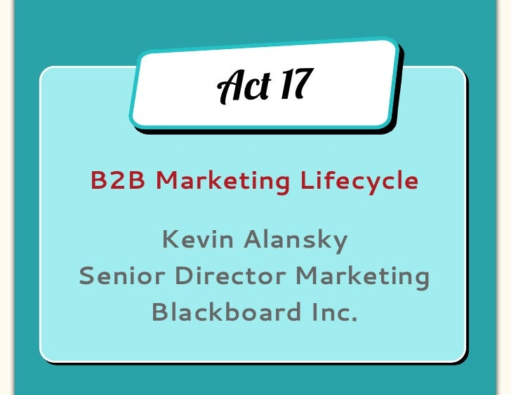 Ac! 17B2B Marketing Lifecycle      Kevin AlanskySenior Director Marketing     Blackboard Inc.