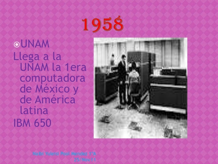 UNAMLlega a la  UNAM la 1era  computadora  de México y  de América  latinaIBM 650   Naibi Yuleisi Pool Mendez 1ºA        ...