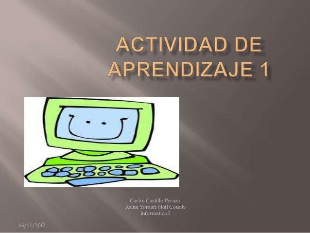 Carlos Castillo Peraza             Reina Yomari Hoil Couoh                   Informatica I16/11/2012