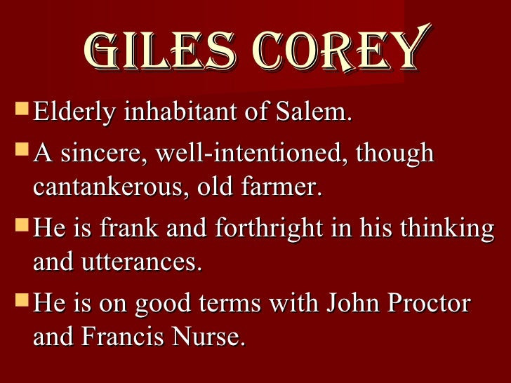 "giles corey monologue the crucible Character profile – giles corey  opening impression: giles corey is first introduced to the audience as an eighty-three year old man who ""is knotted with muscle ."