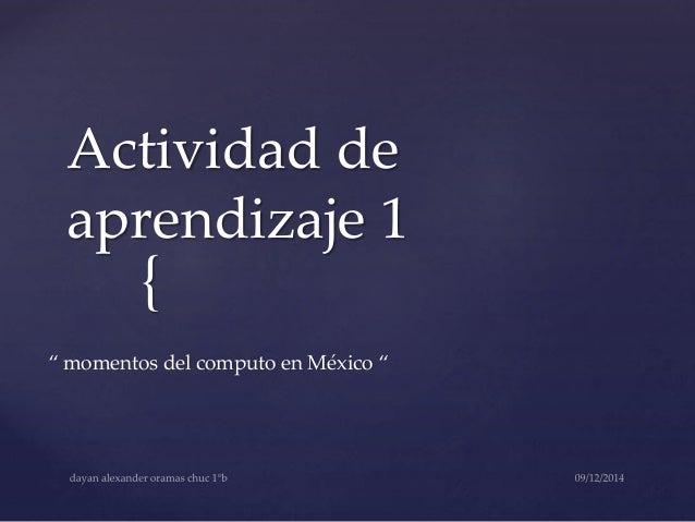 """Actividad de  aprendizaje 1  {  """" momentos del computo en México """""""