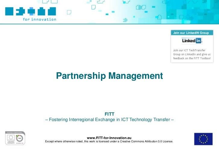 Partnership Management                              FITT– Fostering Interregional Exchange in ICT Technology Transfer –   ...