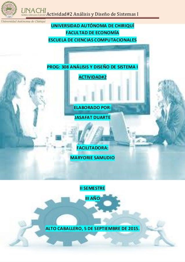 Actividad#2 Análisis y Diseño de Sistemas I Elaborado por: Jasafat Duarte Página 1 UNIVERSIDAD AUTÓNOMA DE CHIRIQUÍ FACULT...