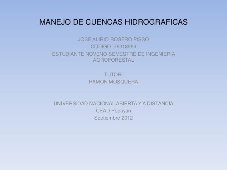 MANEJO DE CUENCAS HIDROGRAFICAS          JOSE ALIRIO ROSERO PISSO              CODIGO: 76318969  ESTUDIANTE NOVENO SEMESTR...