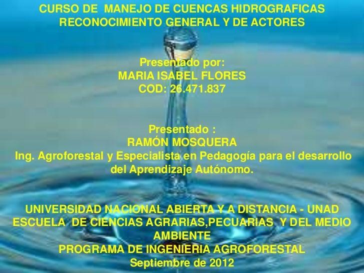 CURSO DE MANEJO DE CUENCAS HIDROGRAFICAS       RECONOCIMIENTO GENERAL Y DE ACTORES                     Presentado por:    ...