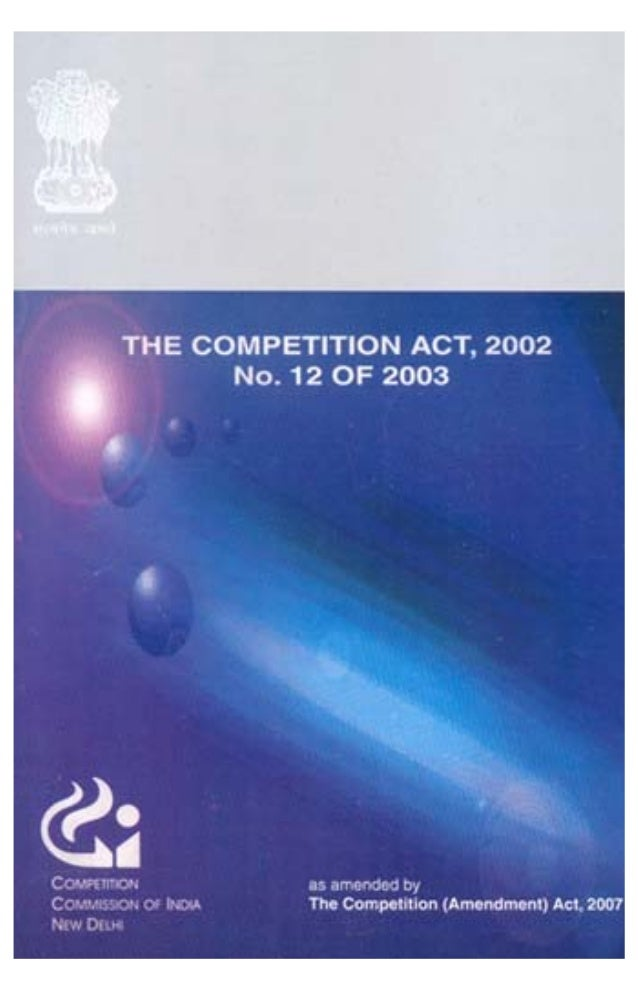 THE COMPETITION ACT, 2002 No. 12 OF 2003  as amended by  The Competition (Amendment) Act, 2007  2007