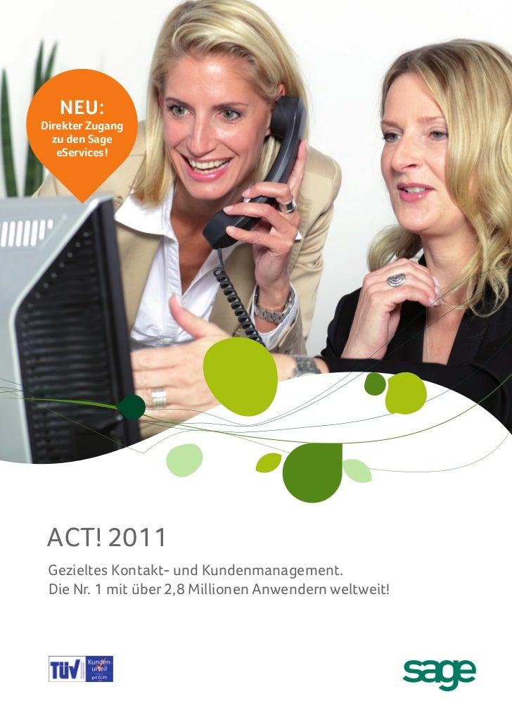 NEU:Direkter Zugang  zu den Sage   eServices! ACT! 2011 Gezieltes Kontakt- und Kundenmanagement. Die Nr. 1 mit über 2,8 Mi...