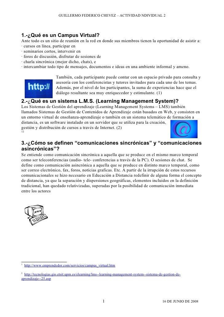 GUILLERMO FEDERICO CHEVEZ – ACTIVIDAD NDIVIDUAL 2     1.-¿Qué es un Campus Virtual? Ante todo es un sitio de reunión en la...