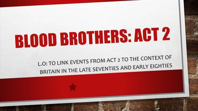 blood brothers act one on social Blood brothers teaching resources scheme of work with teaching resources for blood brothers by willy russell unit includes powerpoint step by step lessons and.