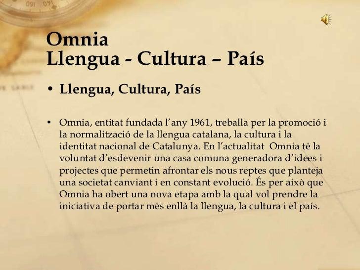 OmniaLlengua - Cultura – País<br />Llengua, Cultura, País<br />Omnia, entitat fundada l'any 1961, treballa per la promoció...