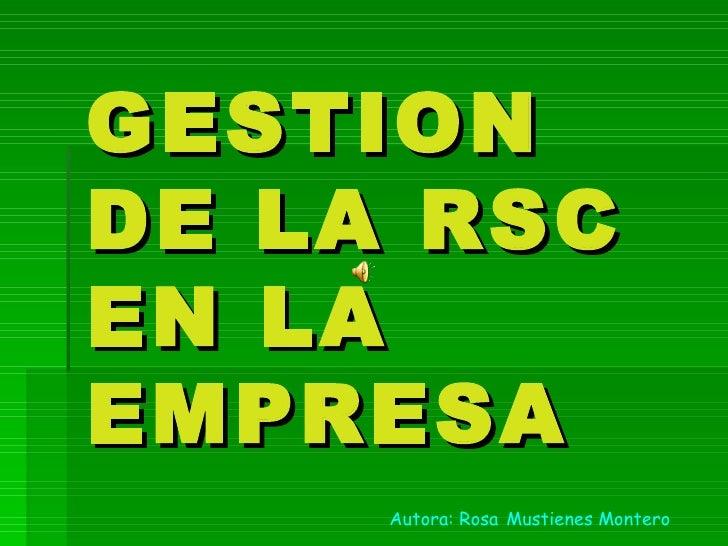 GESTION DE LA RSC EN LA EMPRESA Autora: Rosa   Mustienes Montero