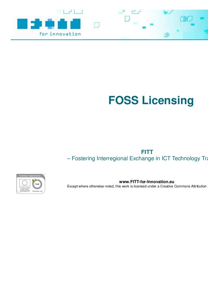 FOSS Licensing                              FITT– Fostering Interregional Exchange in ICT Technology Transfer –           ...