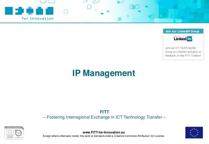 IP Management                              FITT– Fostering Interregional Exchange in ICT Technology Transfer –            ...