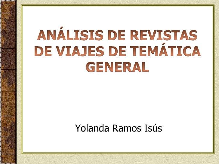 Yolanda Ramos Isús<br />ANÁLISIS DE REVISTAS DE VIAJES DE TEMÁTICA GENERAL<br />