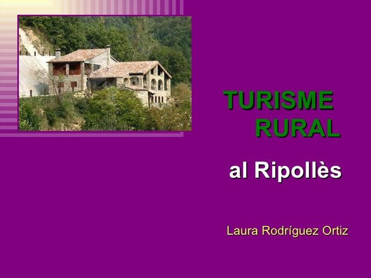 TURISME  RURAL Laura Rodríguez Ortiz al Ripollès