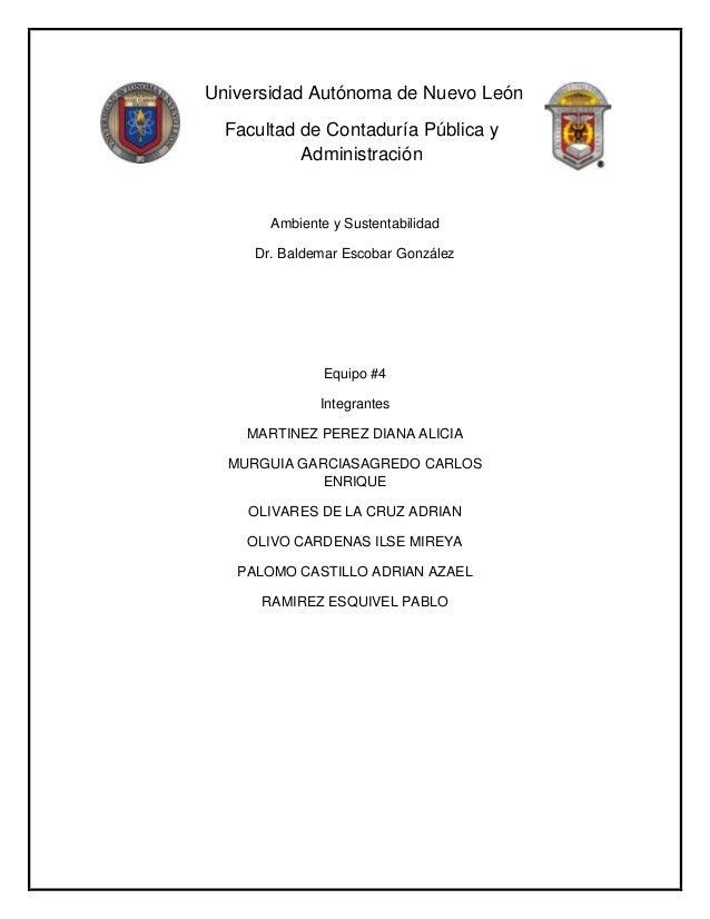 Universidad Autónoma de Nuevo León Facultad de Contaduría Pública y Administración  Ambiente y Sustentabilidad Dr. Baldema...