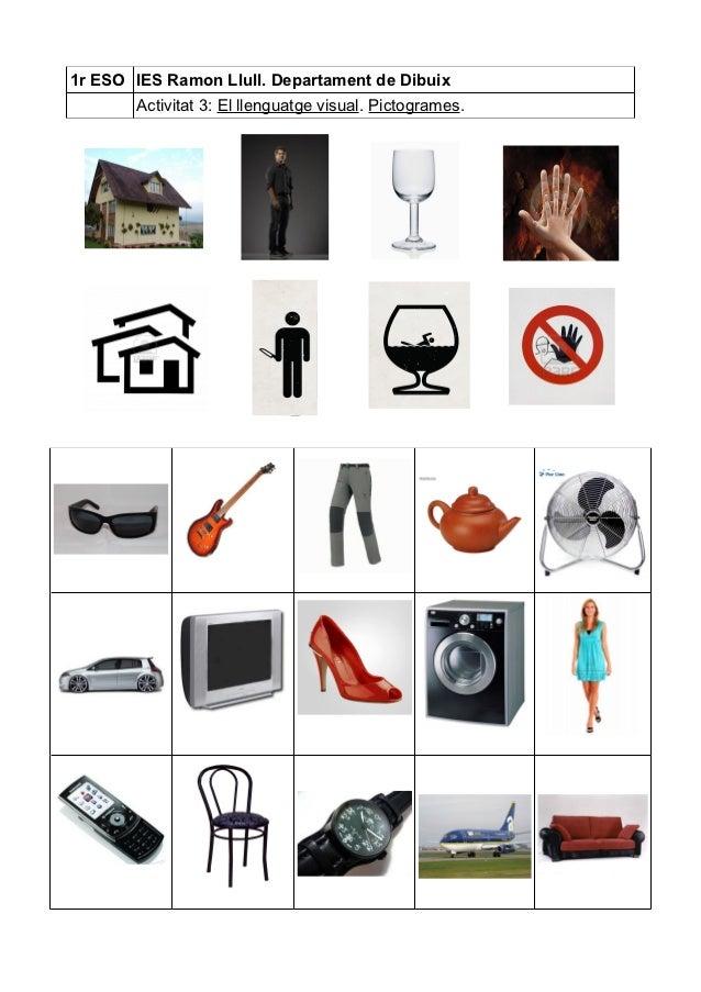 1r ESO IES Ramon Llull. Departament de Dibuix       Activitat 3: El llenguatge visual. Pictogrames.