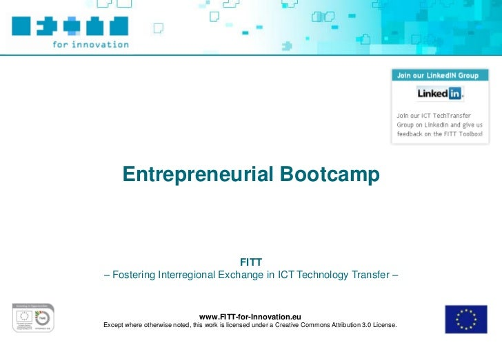 Entrepreneurial Bootcamp                              FITT– Fostering Interregional Exchange in ICT Technology Transfer – ...