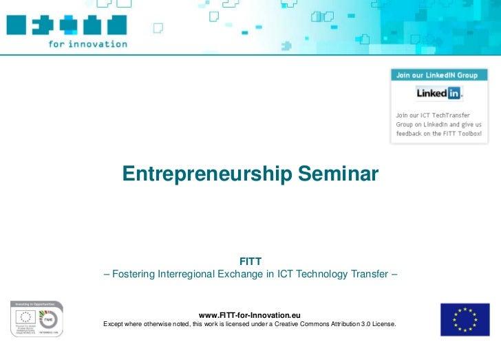 Entrepreneurship Seminar                              FITT– Fostering Interregional Exchange in ICT Technology Transfer – ...