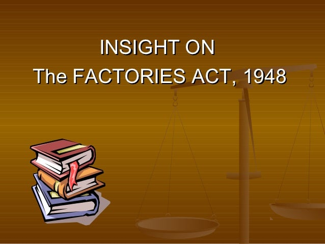INSIGHT ONThe FACTORIES ACT, 1948