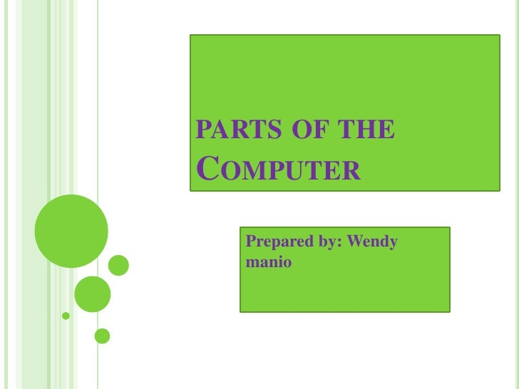 parts of the Computer<br />Prepared by: Wendy manio<br />