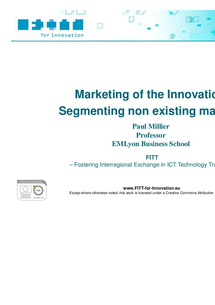 Marketing of the Innovation:Segmenting non existing markets                               Paul Millier                    ...