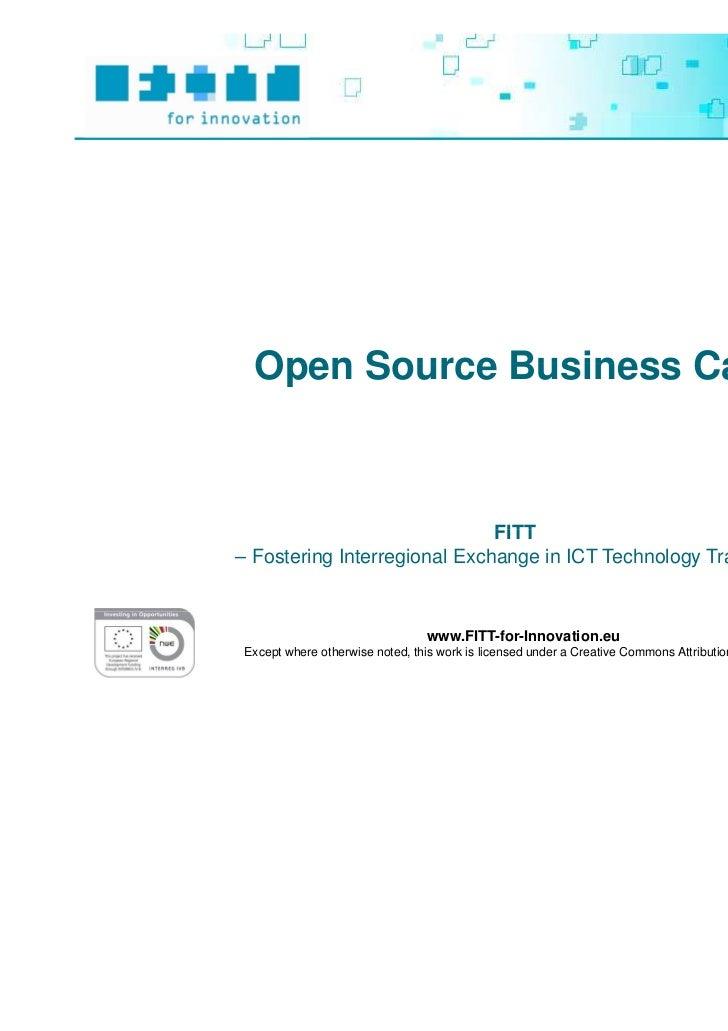 Open Source Business Case                              FITT– Fostering Interregional Exchange in ICT Technology Transfer –...